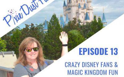 Podcast 13 – Crazy Disney Fans and Magic Kingdom Fun